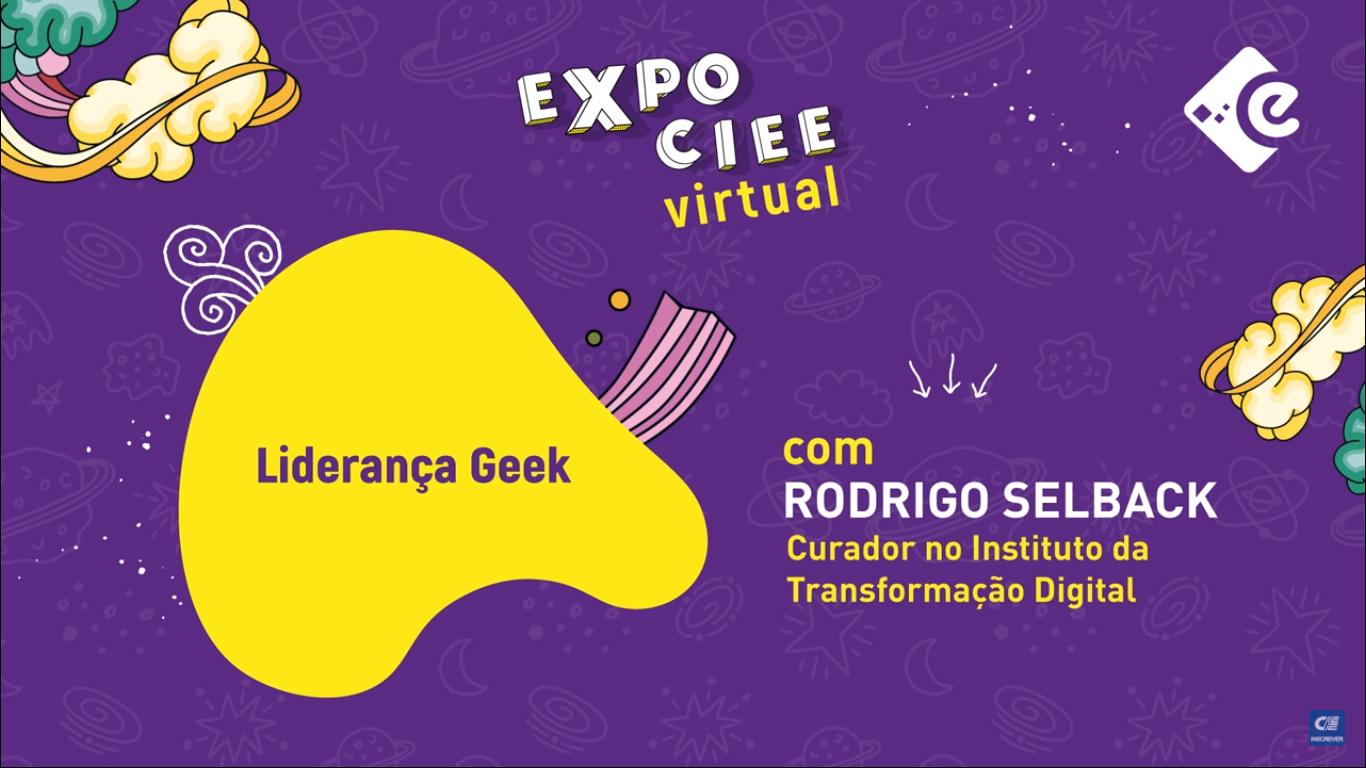 Palestra de Liderança Geek – Expo CIEE Virtual