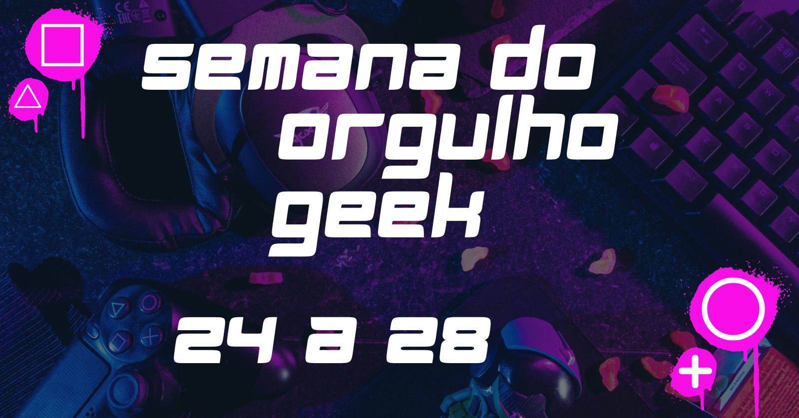 Semana do Orgulho Geek – Nerds e Mercado